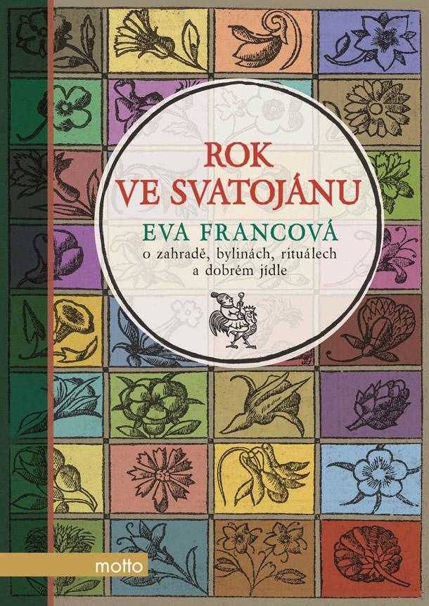 V nakladatelství Motto právě vyšla kniha Rok ve Svatojánu od oblíbené autorky kuchařek ze Svatojánu Evy Francové